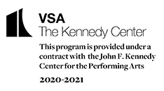 Logo - VSA - The Kennedy Center. This program is provided under a contract with the John F. Kenned Center for the Performing Arts 2020-2021